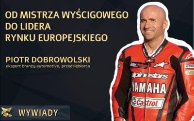 Piotr Dobrowolski – odmistrza wyścigowego dolidera rynku europejskiego