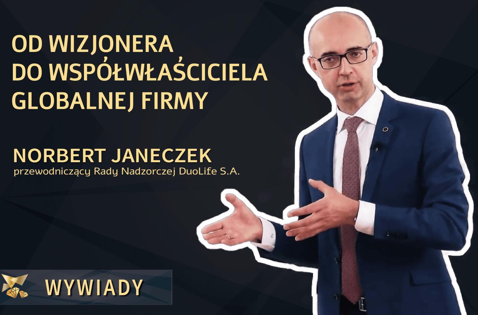 Norbert Janeczek – odwizjonera dowspółwłaściciela globalnej firmy